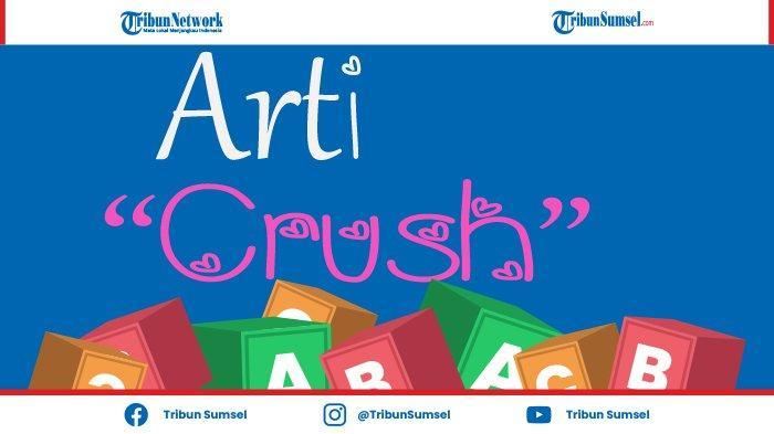 Arti Kata Crush, Istilah Gaul Tentang Cinta yang Populer Pada Kalangan Anak Muda