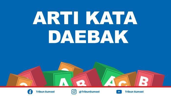 Arti Kata Daebak Dalam Bahasa Indonesia? Bahasa Gaul Populer Berasal dari Korea Selatan