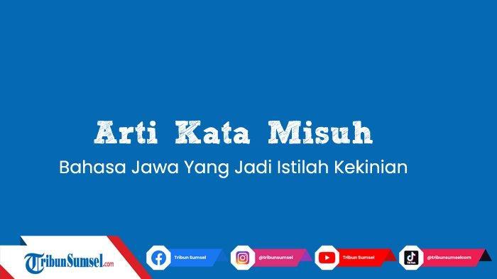 Arti Kata Misuh Bahasa Jawa, Sering Ada Di Media Sosial, Ini Contoh Penggunaannya
