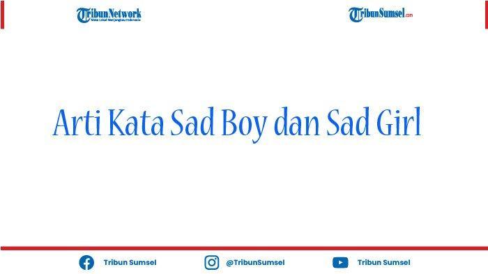 Sad Girl Artinya Apa? Sad Boy Adalah? Bahasa Gaul Masih Populer di Media Sosial Tahun 2021