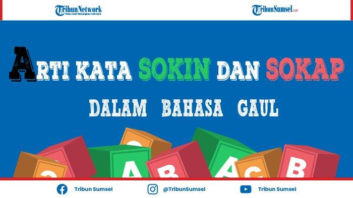 Arti Sokin dalam Bahasa Gaul Jakarta, Viral di Tiktok Gegara Dilan Bekasi