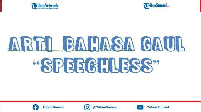 Arti Kata Speechless yang Populer dan sering Dipakai di Media Sosial