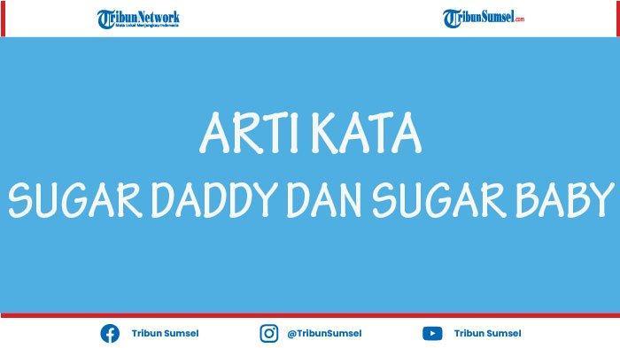 Arti Kata Sugar Daddy dan Sugar Baby yang Perlu Kamu Ketahui, Bahasa Gaul Populer