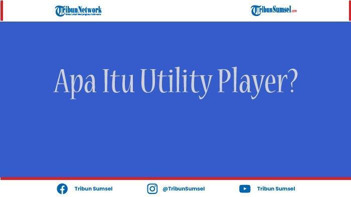 Arti Kata Utility Player, Istilah yang Digunakan dalam Olahraga Sepakbola dan Esports.