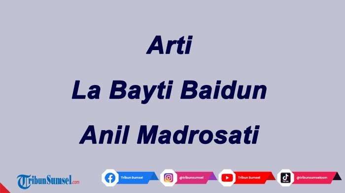 Arti La Bayti Baidun Anil Madrosati Kosa Kata Bahasa Arab yang Populer di Medsos, Ini Penjelasannya