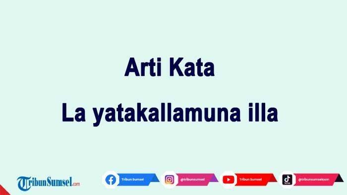 Arti La yatakallamuna illa Kosa Kata Populer di Media Sosial, Ini Penjelasan Contoh Penggunaannya