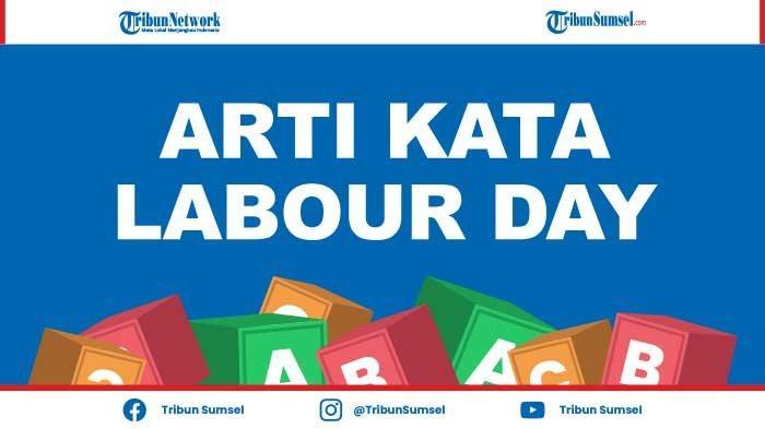 Arti Labour Day Adalah? Diperingati Setiap Tanggal 1 Mei, Berikut Sejarah Singkat dan Penjelasannya