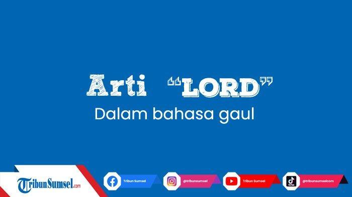 Arti Lord Dalam Bahasa Gaul, Viral Nama Lord Adi Masterchef, Ini Penjelasannya