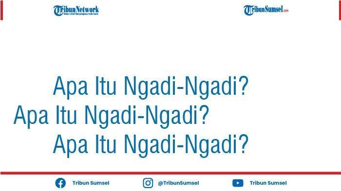 Arti Ngadi-Ngadi dalam Bahasa Gaul, Istilah yang Populer di Media Sosial Twitter dan Instagram
