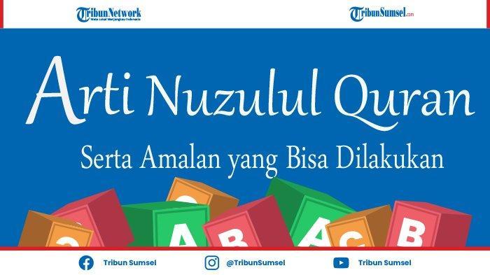Pengertian Nuzulul Quran Serta Amalan-Amalan yang Bisa Dikerjakan