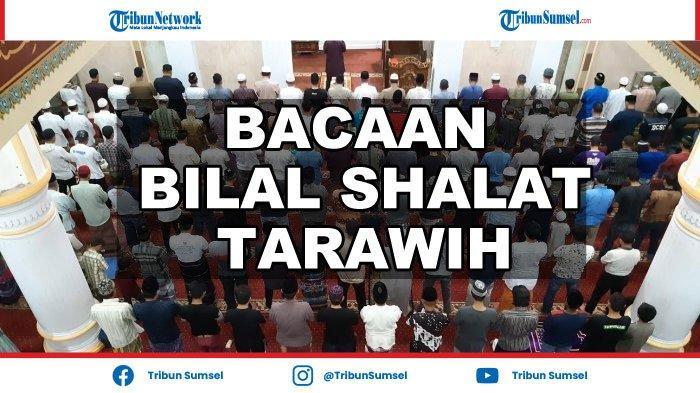 Bacaan Bilal Shalat Tarawih 11 Rakaat Lengkap Latin dan Artinya, Doa Kamilin Setelah Taraweh