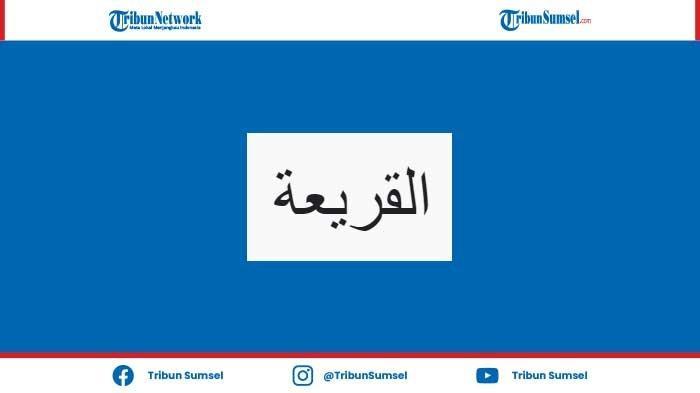 Bacaan dan Keutamaan Surat Al-Qoori'ah (Juz Amma) Lengkap dengan Tulisan Arab, Latin dan Artinya