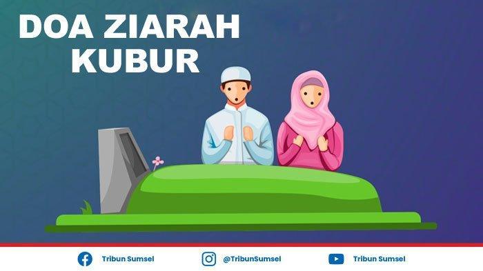 Bacaan Doa Ziarah Kubur Sebelum Ramadhan dan Tata Cara Ziarah Kubur Sesuai Sunnah Rasul