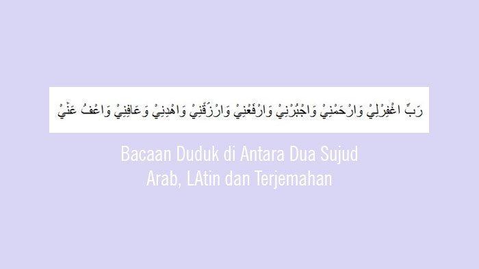 BacaanDoa DudukDi AntaraDuaSujudRobbighfirlii Warhamnii Lengkap Bahasa Arab, Latin dan Artinya