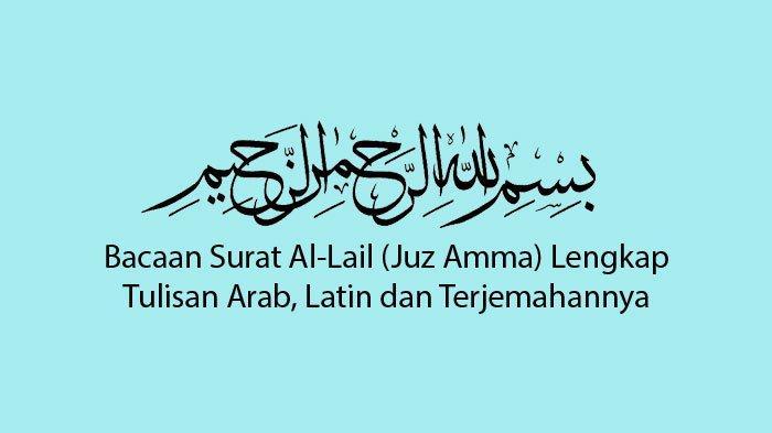 Bacaan Surat Al-Lail (Hafalan Juz Amma) 21 ayat Mudah Dihafal Langkap Arab, yang Latin dan Artinya