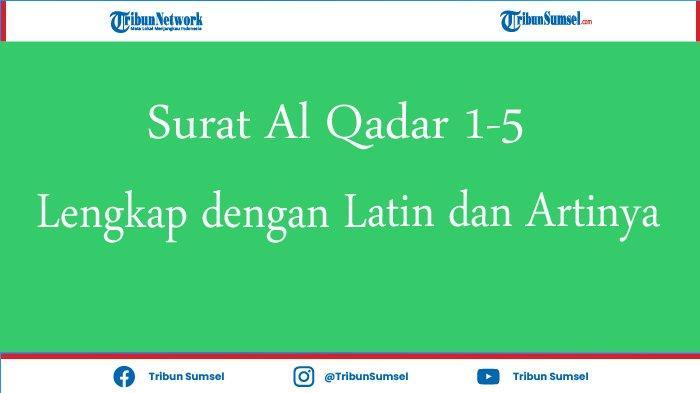 Bacaan Surat Al Qadar 1-5 yang Menerangkan Lailatul Qadar, Lengkap Dengan Latin dan Terjemahan