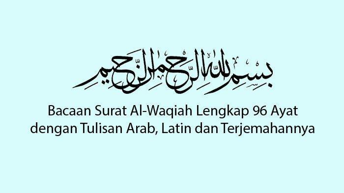 Surat Al-Waqiah Ayat 1-96 Beserta Artinya, Bacaan Arab, Latin, dan Keutamaannya