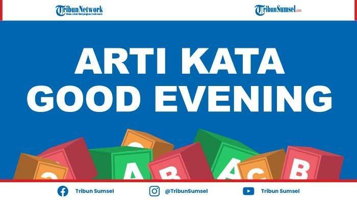 Bahasa Indonesianya Good Evening Adalah? Kamus Kalimat Populer Terbaru dan Penjelasannya