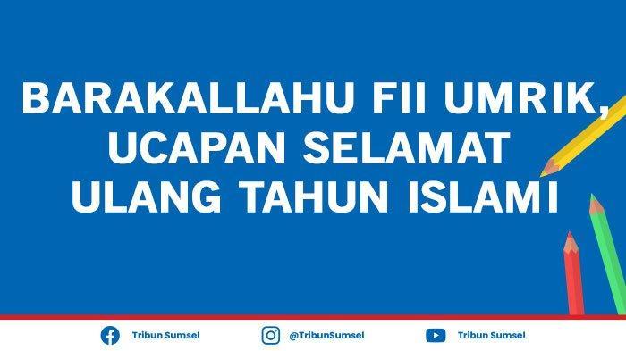 Barakallahu Fii Umrik 50 Ucapan Selamat Ulang Tahun Islami Untuk Istri Suami Anak Keluarga Teman Tribun Sumsel