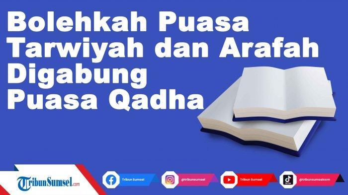Bolehkah Puasa Tarwiyah dan Arafah Digabung dengan Puasa Qadha, Ini Penjelasan Ustaz Adi Hidayat