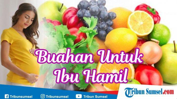 12 Buah-buahan yang Baik Untuk Ibu Hamil dan Buah-buahan yang Harus Dihindari, Jangan Sampai Salah