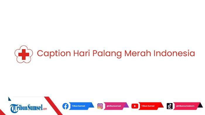20 Caption Ucapan Selamat Hari Palang Merah Indonesia (PMI) untuk Dibagikan ke Media Sosial