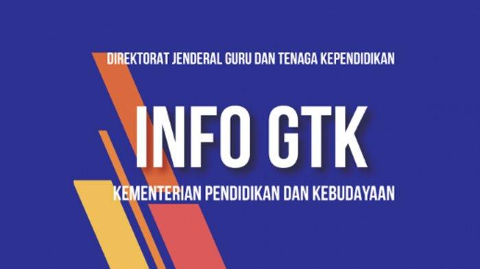 Apa Itu GTK? Berikut Cara Cek Info GTK Periode Januari–Juni Tahun 2021 Masalah dan Solusinya!