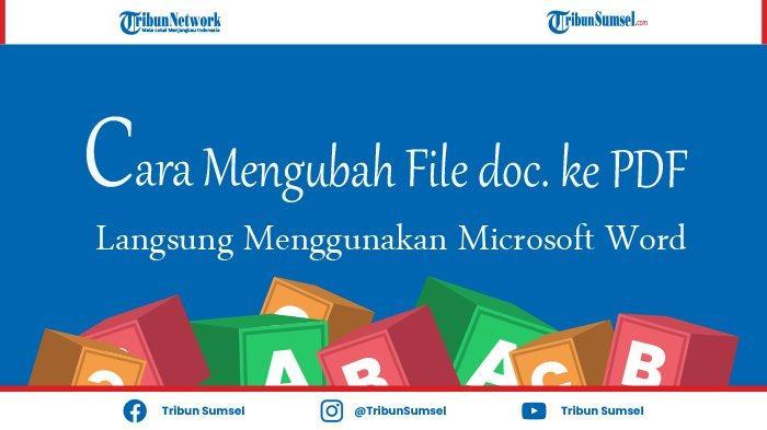 Cara Konversi File Document Menjadi PDF Langsung Menggunakan Microsoft Word, Mudah Tanpa Ribet