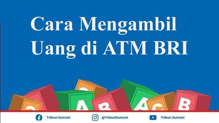 Panduan Cara Memasukan Kartu dan Mengambil Uang di ATM BRI, Ini Langkah-langkahnya