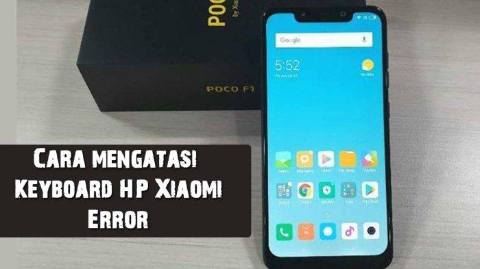 Cara Mengatasi Keyboard HP Xiaomi Error atau Tidak Berfungsi, Mudah dan Tidak Ribet