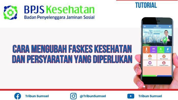 Cara Mengganti Faskes Bpjs Kesehatan Online Via Aplikasi Jkn Kis Ini Syarat Syarat Yang Diperlukan Tribun Sumsel