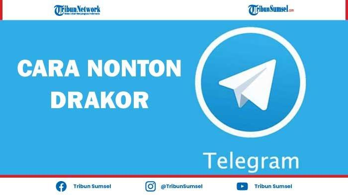 Cara Nonton Drakor di Telegram Lewat Smartphone HP Android/iPhone dan PC/Laptop