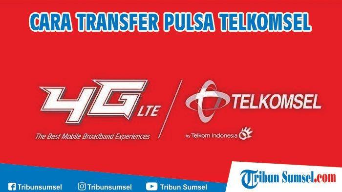 3 Cara Transfer Pulsa Telkomsel Ke Sesama Telkomsel Dan Operator Lain Ini Syarat Dan Ketentuannya Tribun Sumsel