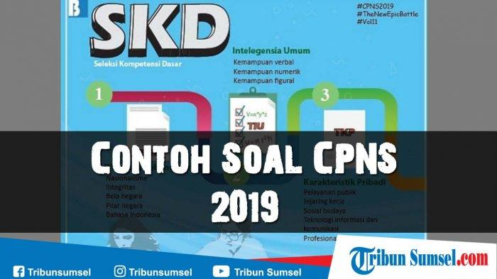 Download Contoh Soal Cpns 2019 Terbaru Lengkap Dengan Kunci Jawaban Serta Kisi Kisi Soal Skd Tribun Sumsel