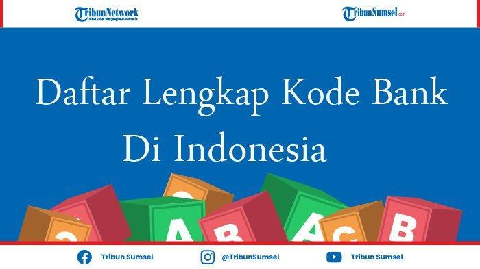 Daftar Lengkap Kode Transfer Bank di Indonesia, Mandiri, BNI, BRI, BCA, Jabar, Sumsel, BTN