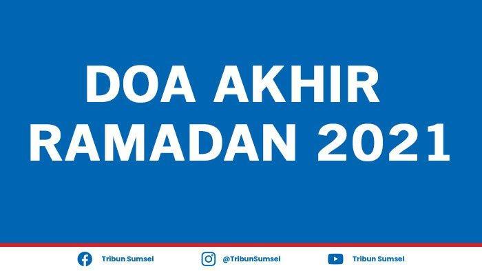 Doa Akhir Ramadan 2021 dan Artinya Dibaca Rasulullah, Agar Bisa Jumpa Ramadan Tahun Depan