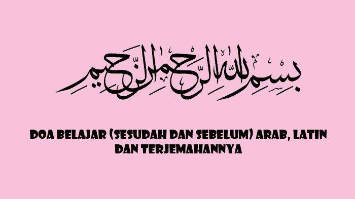 Bacaan Doa Belajar Sesudah dan Sebelum, Berbahasa Arab, Latin dan Terjemahannya