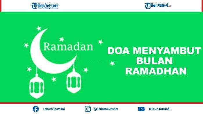 Doa-Doa Menyambut Bulan Ramadhan 1442H/2021 Sesuai Sunnah, Arab, Latin dan Terjemahan Indonesia