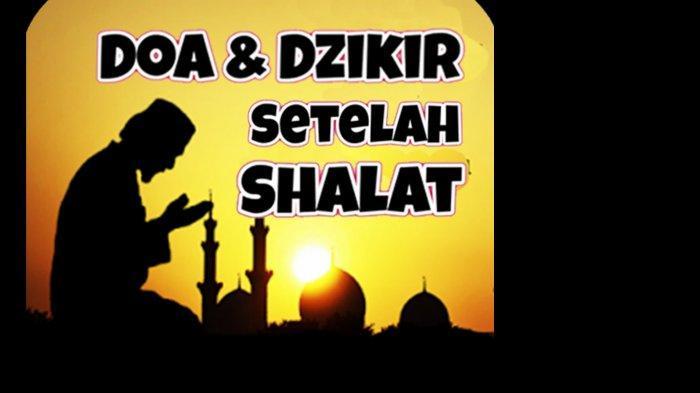 Doa & Dzikir Setelah Sholat Fardhu (Subuh, Zhuhur, Ashar, Maghrib, Isya) Arab, Latin dan Artinya