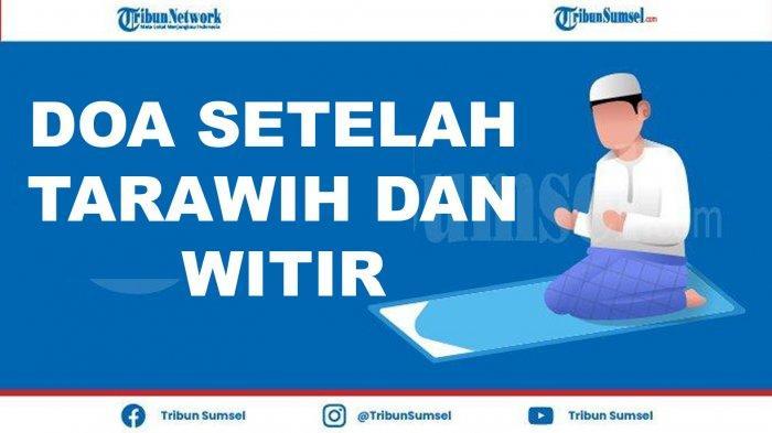 Doa Kamilin, Doa Setelah Tarawih dan Witir Pendek Latin, Arab dan Terjemahan Indonesia