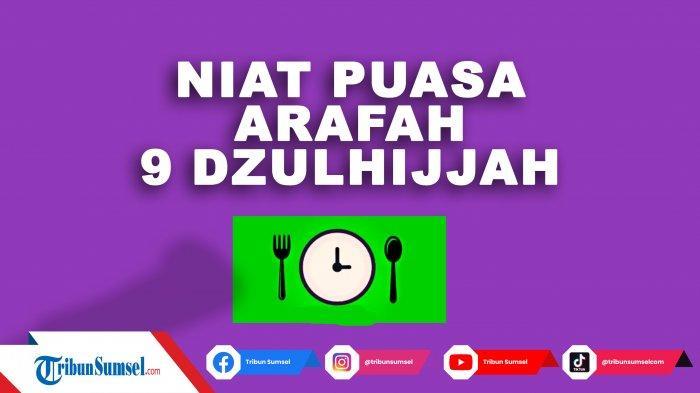 Doa Niat Puasa Arafah 19 Juli 2021 Latin Arab dan Terjemahan Lengkap Keutamaannya