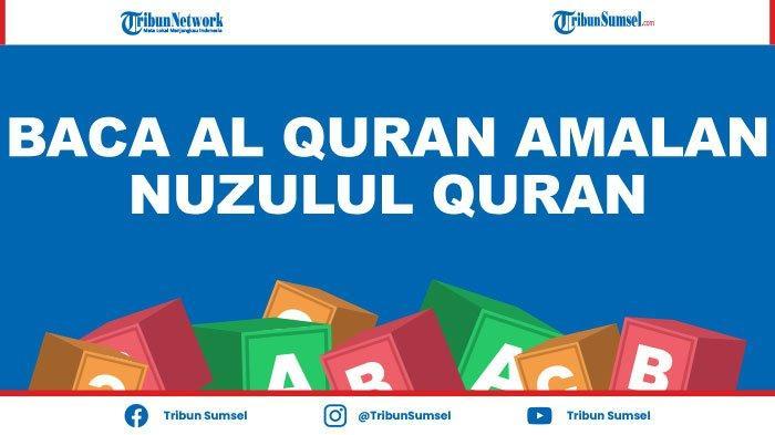 Doa Sebelum dan Setelah Baca Al Quran Amalan di Malam Nuzulul Quran, Lengkap Adab Membaca Al Quran