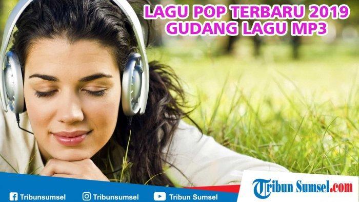 Download Lagu Pop Terbaru 2019, Gudang Lagu MP3 Paling Populer Sepanjang Masa