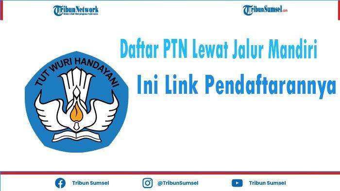 Gagal Lolos di SBMPTN, Bisa Daftar Lewat Jalur Mandiri, Ini Link Pendaftaran Masing-Masing PTN