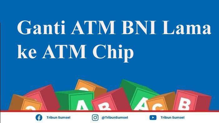 Catat Ini 2 Cara Ganti ATM BNI Lama ke ATM Chip, Batas Akhir 30 November 2021