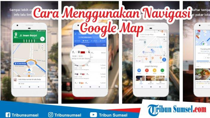 Google Maps Ini Cara Menggunakan Navigasi Google Map Di Smartphone Tribun Sumsel
