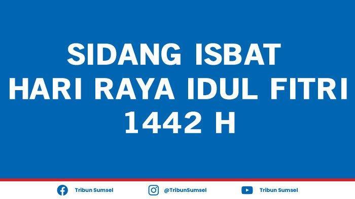 Hasil Sidang Isbat Hari Raya Idul Fitri 1442 H Ditentukan Pada 11 Mei 2021, Live Streaming di Sini