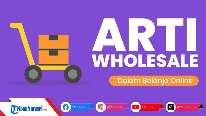 Arti WS atau Wholesale Istilah Dalam Belanja Online