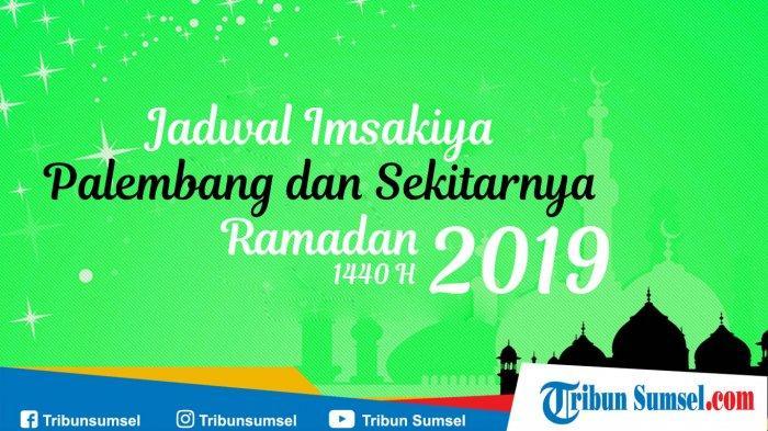 Jadwal Imsyak dan Waktu Sholat di Palembang, Indralaya, dan Kayu Agung : 2 Ramadhan 1440/ 7 Mei 2019