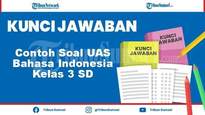 Inti Dari Percakapan Putri dan Dina adalah?Kunci Jawaban Contoh Soal UAS Bahasa Indonesia Kelas 3 SD